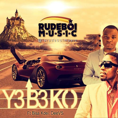 RudeBoi – Y3b3ko ft Bisa Kdei & Deevs(Prod By RudeBoi)