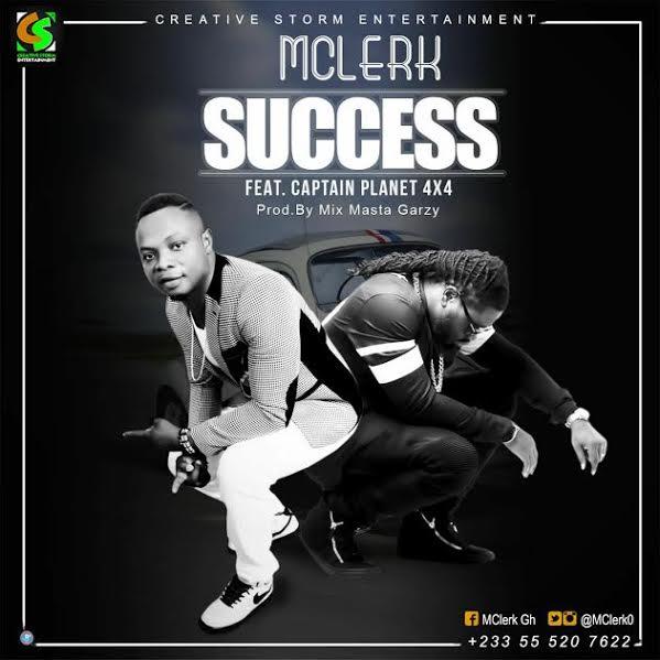 MClerk - Success (Feat. Captain Planet) (Pord. by Mix Masta Garzy) (GhanaNdwom.com)