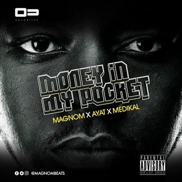 Magnom - Money In My Pocket (Feat Medikal & Ayat) (Prod by Magnom)