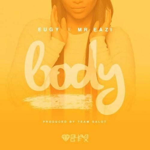 Eugy – Body (Feat. Mr Eazi)