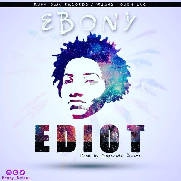 Ebony - Ediot (Prod. by Koporate Beatz)