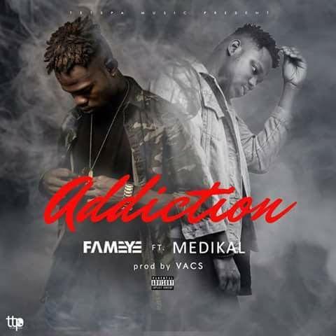 Fameye ft Medikal - addiction