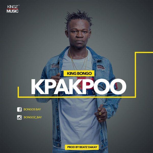 King Bongo - Kpakpo (Prod. by Beatz Dakay)