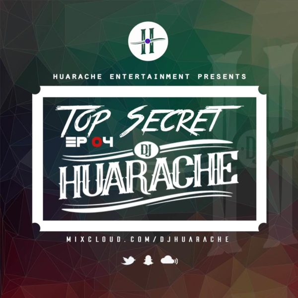 DJ Huarache - Top Secret Ep 04