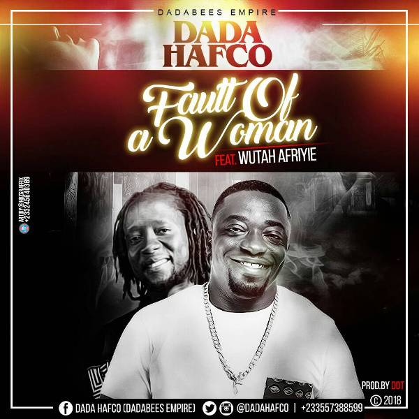 Dada Hafco - Fault Of A Woman (Feat. Afriyie Wutah) (Prod. by DDT)