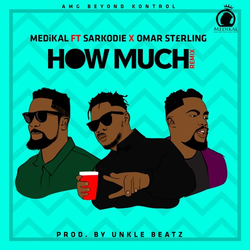 Medikal - How Much (Remix) (Feat Sarkodie & Omar Sterling) (Prod. by Unkle Beatz)