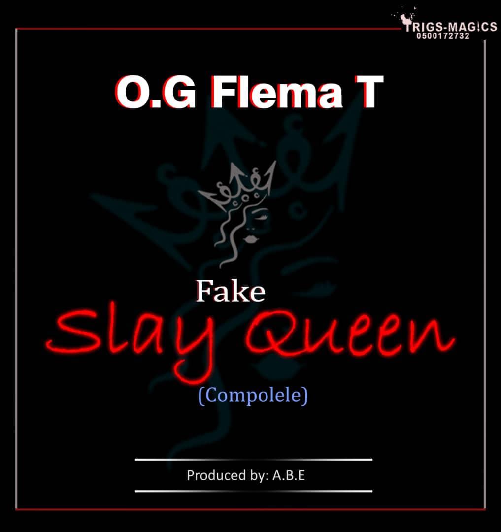 O.G Flema T - Fake Slay Queen