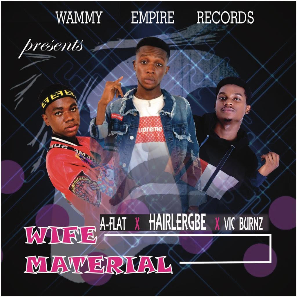 A-Flat, Hairlergbe & Vic Burnz Drop New Song 'Wife Material'