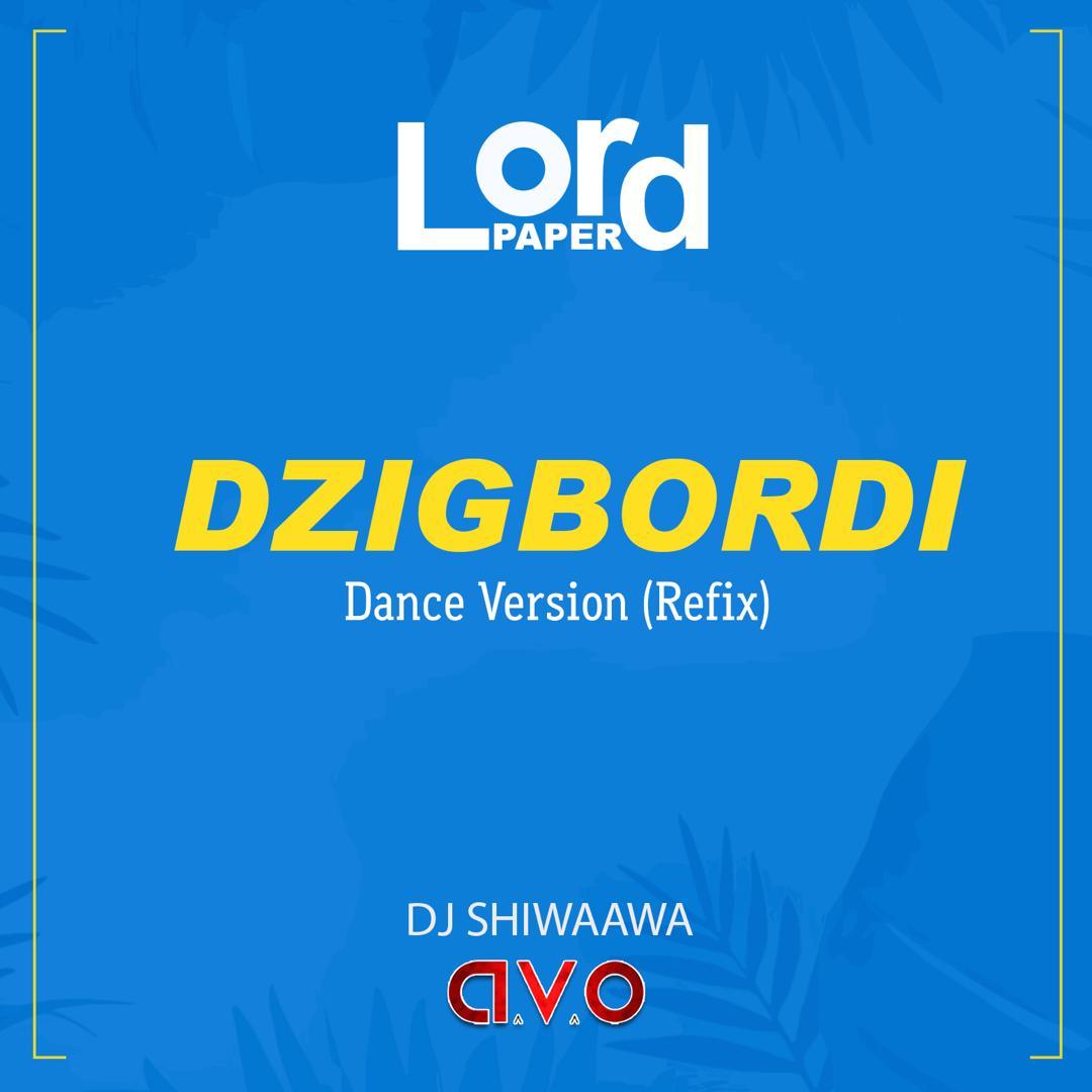 DJ Shiwaawa x Lord Paper - Dzigbordi Dance Version (Refix)
