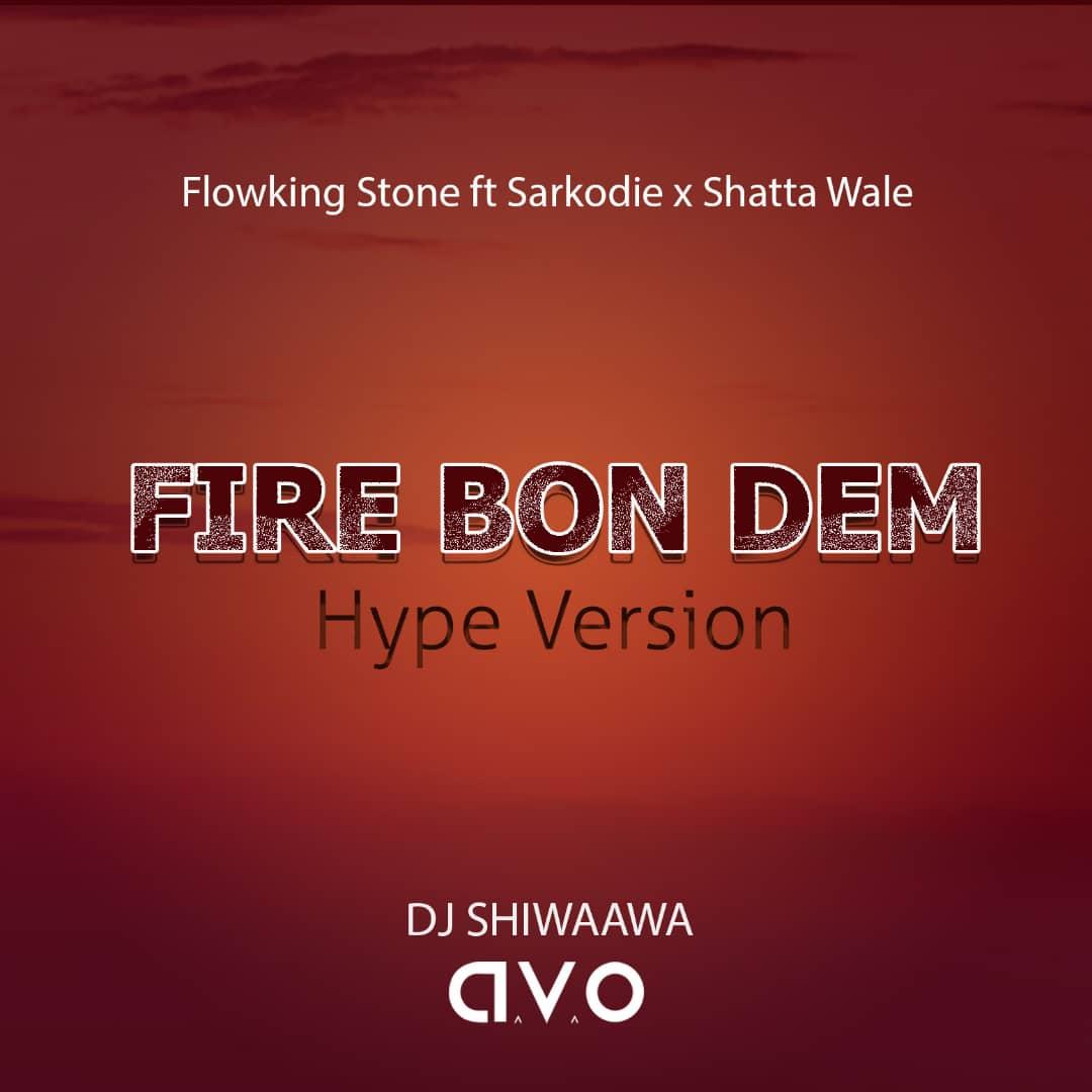 DJ Shiwaawa x Sarkdie x Shatta Wale - Fire Bon Dem Refix (Hype Version)