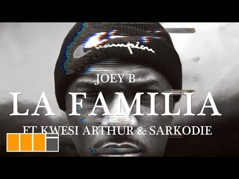 Joey B - La Familia (Feat. Kwesi Arthur & Sarkodie) (Official Video)