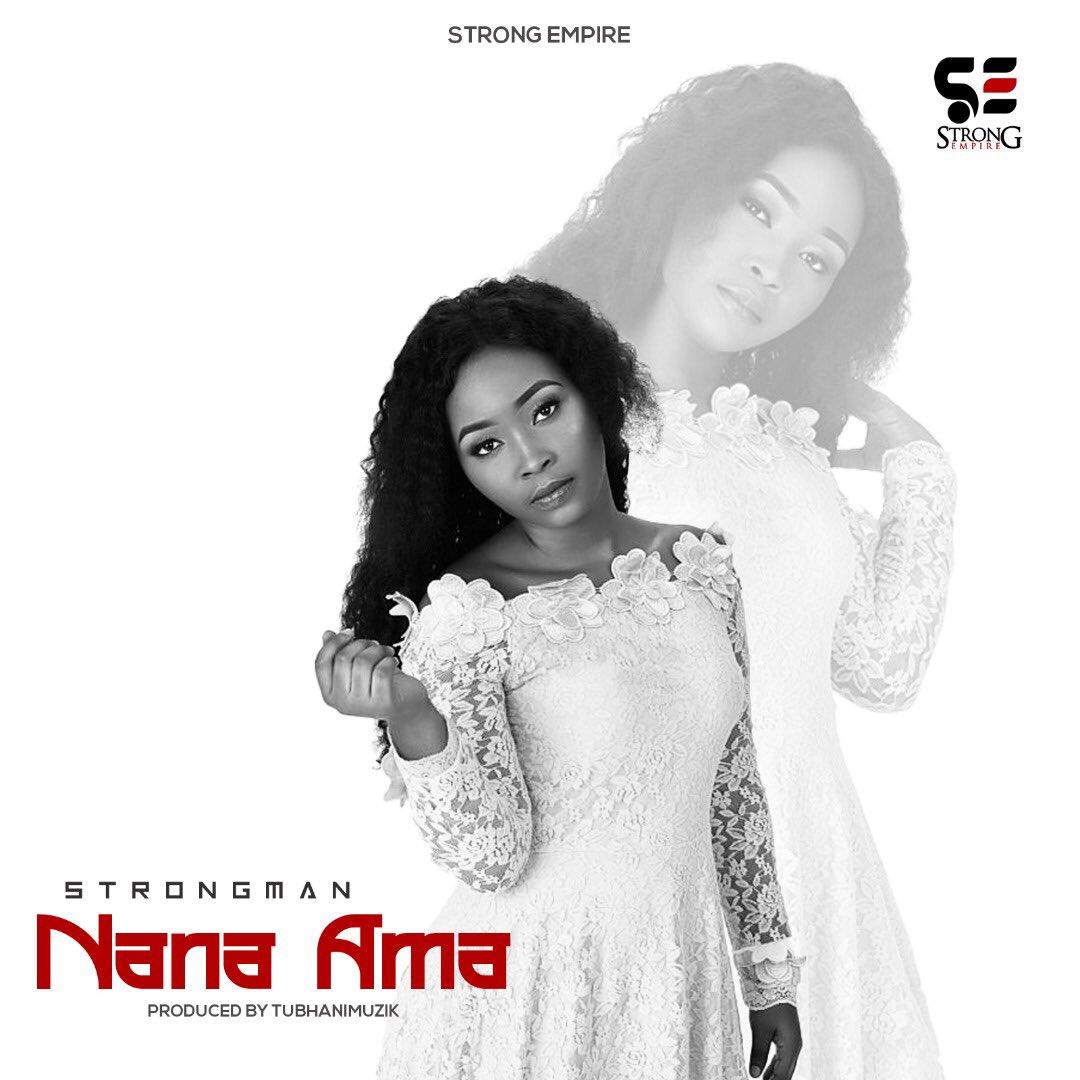 Strongman - Nana Ama (Prod By TubhaniMuzik)