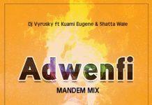 Dj Shiwaawa - Adwenfi Mandem Mix (Feat. DJ Vyrusky x Kuami Eugene x Shatta Wale)