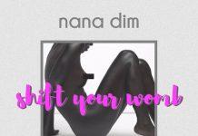 Nana Dim — Shift Your Womb (Prod By B2)