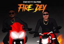 Star Vicy - Fire Dey (Feat. Yaa Pono)