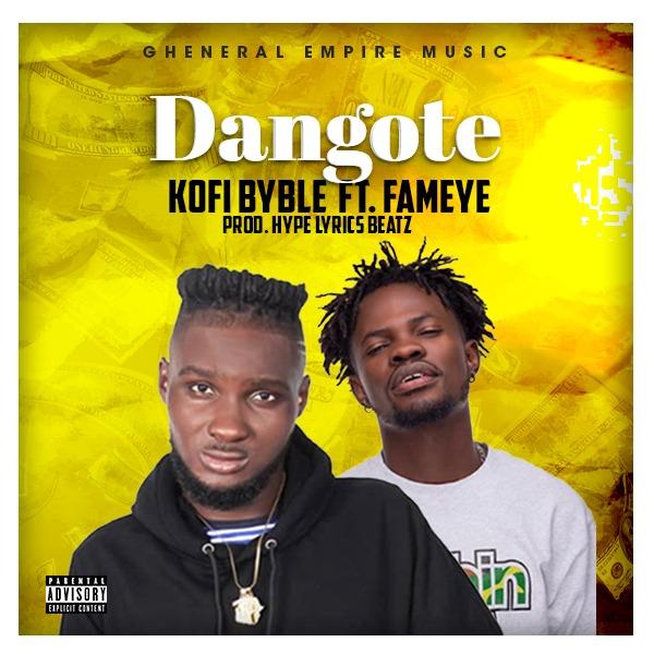 Kofi Byble - Dangote (Feat. Fameye) (Prod by HypeLyrix)