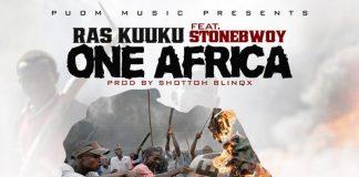 Ras Kuuku – One Africa (Feat. Stonebwoy) (Prod. by Shottoh Blinqx)