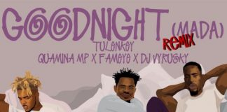 Tulenkey - Goodnight (Mada) (Remix) (Feat. Quamina MP, Fameye & DJ Vyrusky)