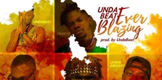 Unda Beat - Ever Blazing (feat Fameye, Yaa Pono, Quamina Mp, Shuga Kwame, Blackboi, Ohene Amoako) (GhanaNdwom.net).mp3