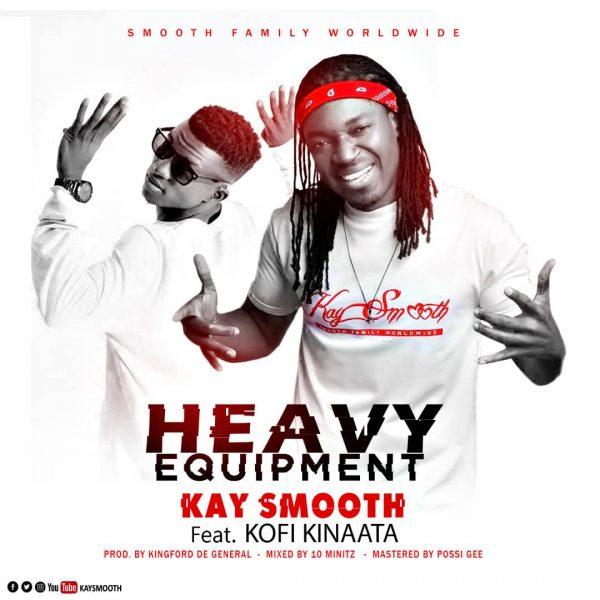 Kay Smooth - Heavy Equipment (Feat. Kofi Kinaata) (Prod by King De General)