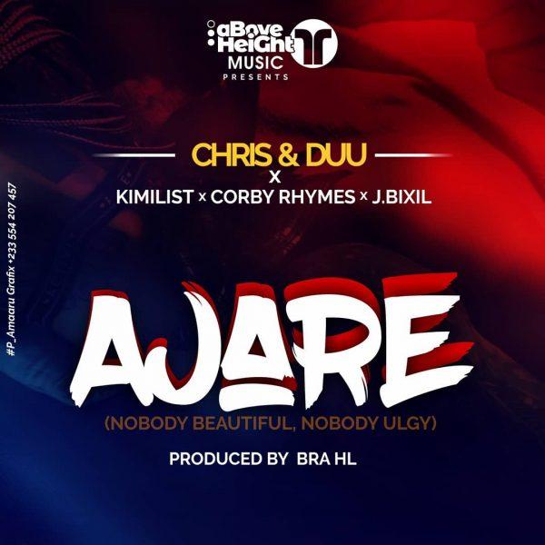 Chris & Duu - Ajare (feat Corby Rhymes,Kimilist & J.Bixil) (Prod by H L Tiaso) (GhanaNdwom.net)