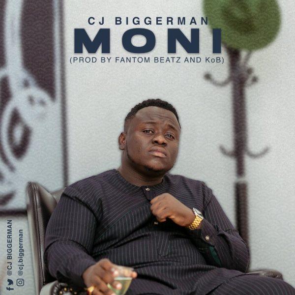 Cj Biggerman - Moni (Prod by FantomBeatz & KOB)
