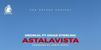 Medikal - Astalavista (Feat Omar Sterling) (Prod. by Unkle Beatz)