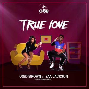 Ogidi Brown - True Love (feat Yaa Jackson) (Prod By LiquidBeatz)