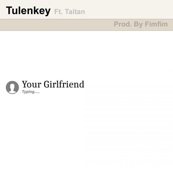 Tulenkey - Your Girlfriend (feat. Taitan) (Prod. by FimFim)
