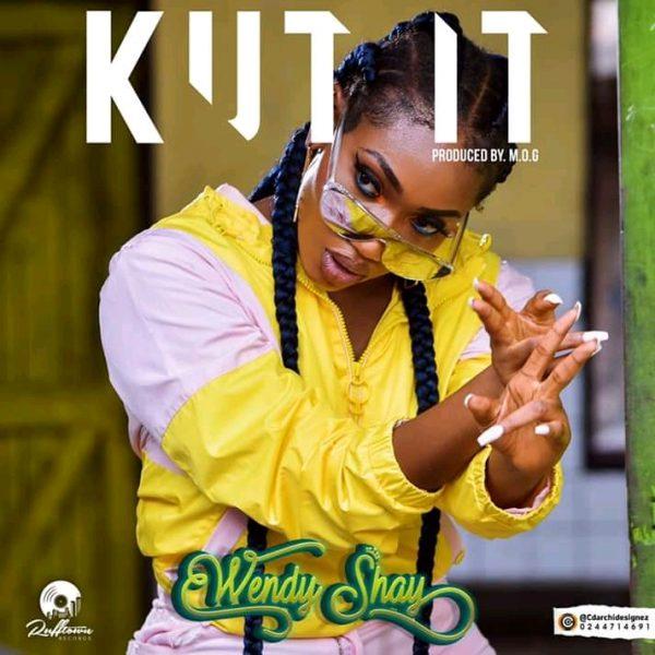 Wendy Shay - Kut It (Prod by MOG)