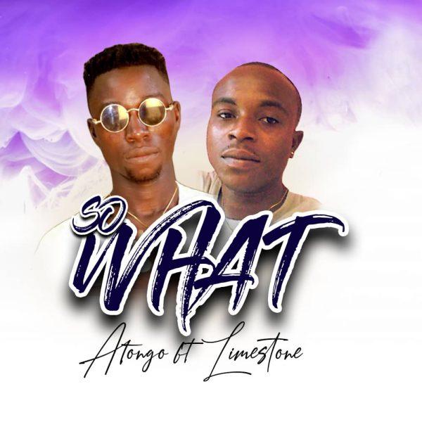 Atongo x Limestone - So What (Prod. By OptionBeatz) (GhanaNdwom.net)