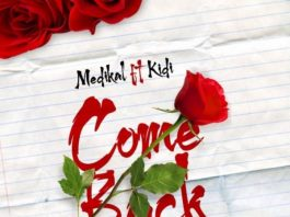 Medikal - Come Back (feat. Kidi) (Prod By MOG)