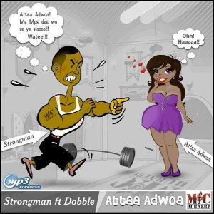 Strongman – Attaa Adwoa (Feat Dobble) (Prod by A-zee Burner)