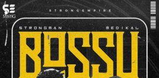 Strongman - Bossu (Feat Medikal) (Prod By TubhaniMuzik)