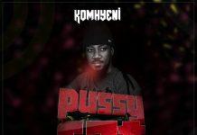 Komhyeni - Pussy Cat (Prod by Skibeat)