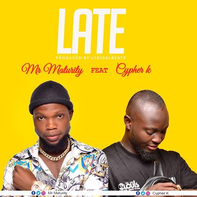 Mr Maturity - Way3 Late (feat. Cypha K) (Prod by Lyriqal Beatz)