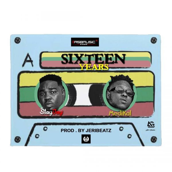 Stay Jay - Sixteen Years (Feat. Medikal) (Prod. by Jeri Beatz)