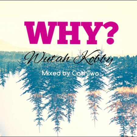 Wutah Kobby - Why (JoeBoy Baby Refix) (Prod by Cashtwo) (GhanaNdwom.net)
