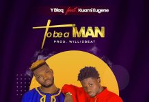 Y-Blaq - To B A Man (feat & Kuami Eugene) (Prod. By WillisBeatz)