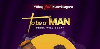 Y-Blaq - To B A Man (feat & Kuami Eugene) (Prod. By WillisBeatz)
