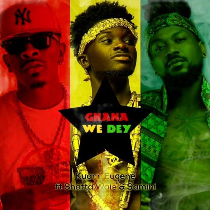 Kuami Eugene - Ghana We Dey (Feat. Shatta Wale and Samini) (Prod. by MOG Beatz)