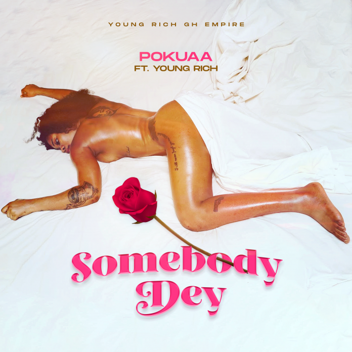 Pokuaa - Somebody Dey (feat Young Rich) (GhanaNdwom.net)