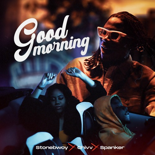 Stonebwoy x Chivv x Spanker - Good Morning