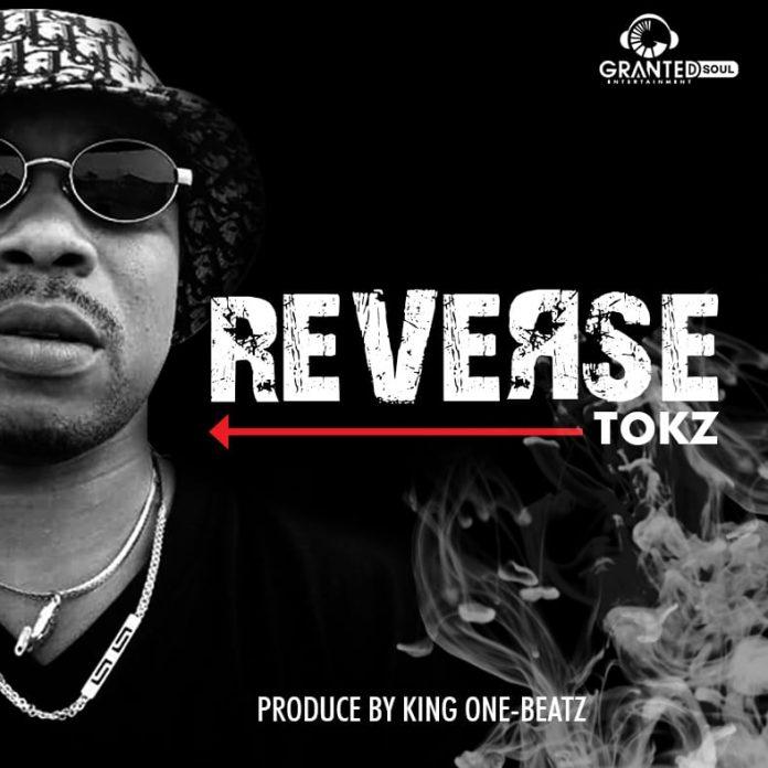 Tokz - Reverse (Prod By King One-Beatz) (Audio + Video)