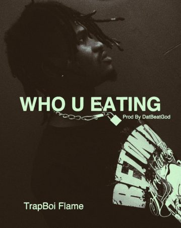 TrapBoi Flame - Who U Eating ( Prod By Datbeatgod)
