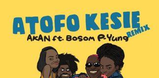 AkAN - ATOFO KESIE (Remix) (Feat. Bosom P-Yung)