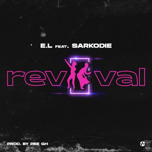 E.L - Revival (Feat. Sarkodie) (Prod. by Pee GH)