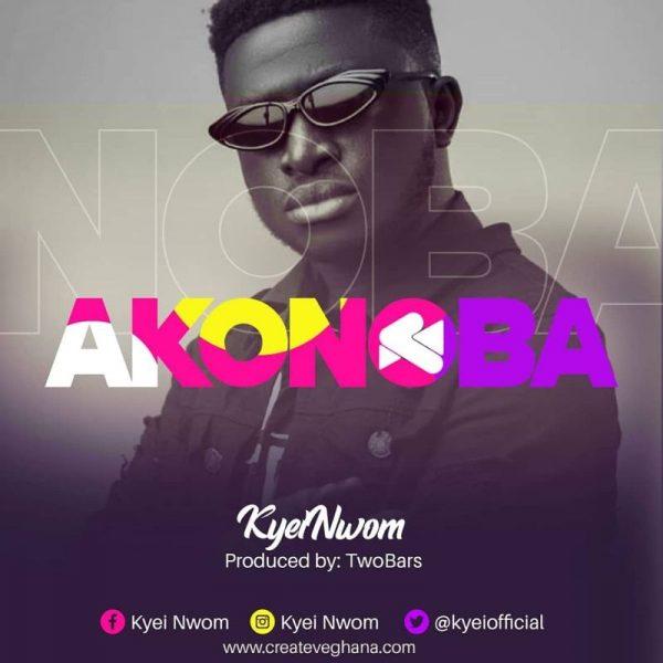 Kyei Nwom - Akonoba (Prod. by TwoBars)
