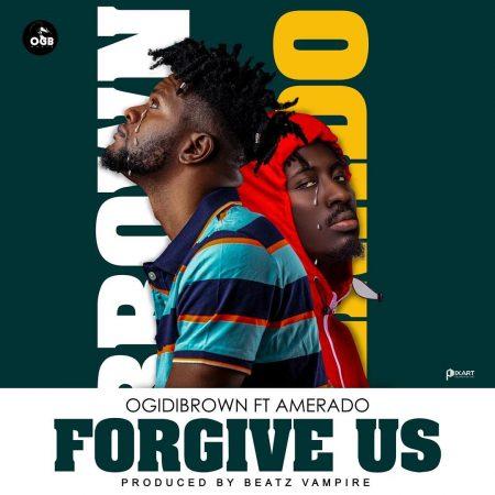 Ogidi Brown - Forgive Us (feat Amerado) (Prod By Beatz Vampire) (GhanaNdwom.net)