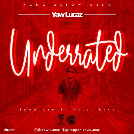 Yaw Lucaz - Underated (Prod By Kellz Beatz)